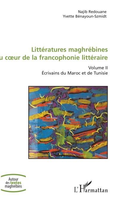 Littératures maghrébines au cœur de la francophonie littéraire Volume II