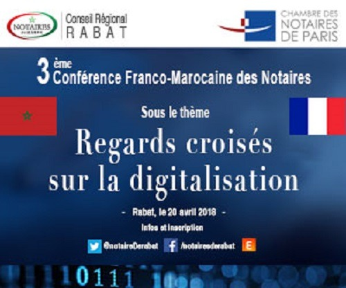 """La 3ème Conférence franco-marocaine des notaires, intitulée """"Regards croisés sur la digitalisation"""", le 20 avril à Rabat"""