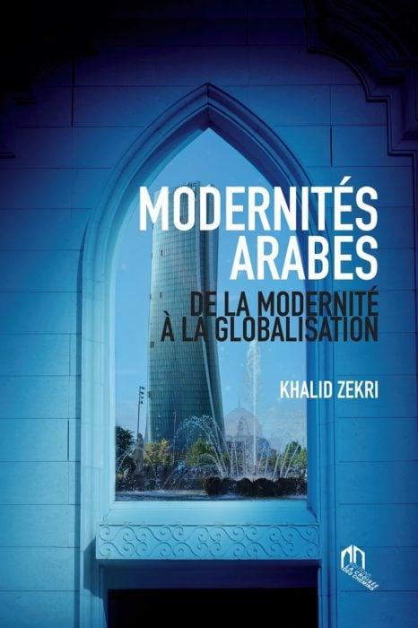 Livre: Modernités Arabes, de la modernité à la globalisation, un ouvrage de Khalid Zekri