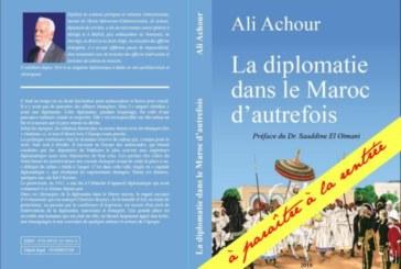 """""""La diplomatie dans le Maroc d'autrefois"""", nouvel ouvrage de l'ancien ambassadeur Ali Achour"""