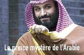 Le prince mystère de l'Arabie Mohammed ben Salman, les mirages d'un pouvoir absolu