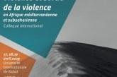 Colloque sur la « Violence et sortie de la violence en Afrique méditerranéenne et Subsaharienne »